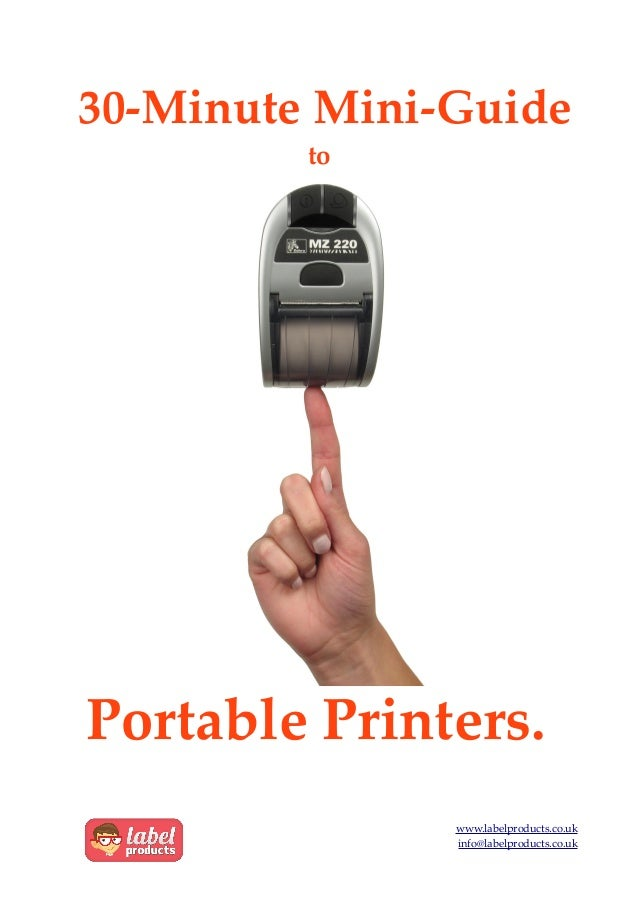 30-Minute Mini-Guide to Portable Printers. www.labelproducts.co.uk info@labelproducts.co.uk