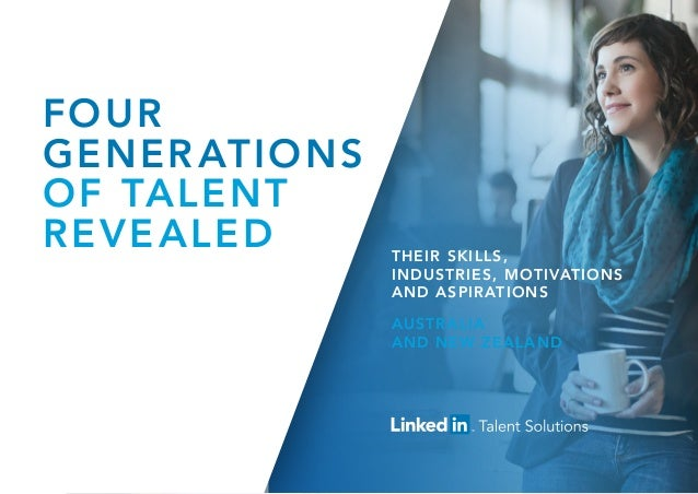 THEIR SKILLS, INDUSTRIES, MOTIVATIONS AND ASPIRATIONS AUSTRALIA AND NEW ZEALAND FOUR GENERATIONS OF TALENT REVEALED