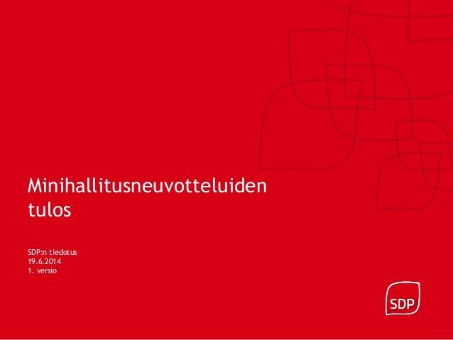 Minihallitusneuvotteluiden tulos SDP:n tiedotus 19.6.2014 1. versio