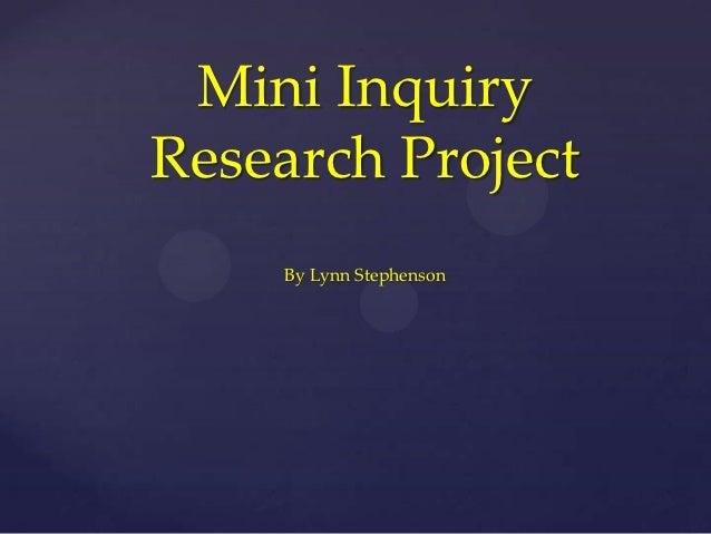 Mini InquiryResearch Project    By Lynn Stephenson