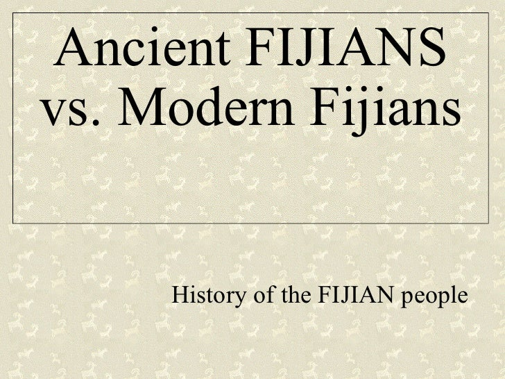 Ancient FIJIANS vs. Modern Fijians History of the FIJIAN people