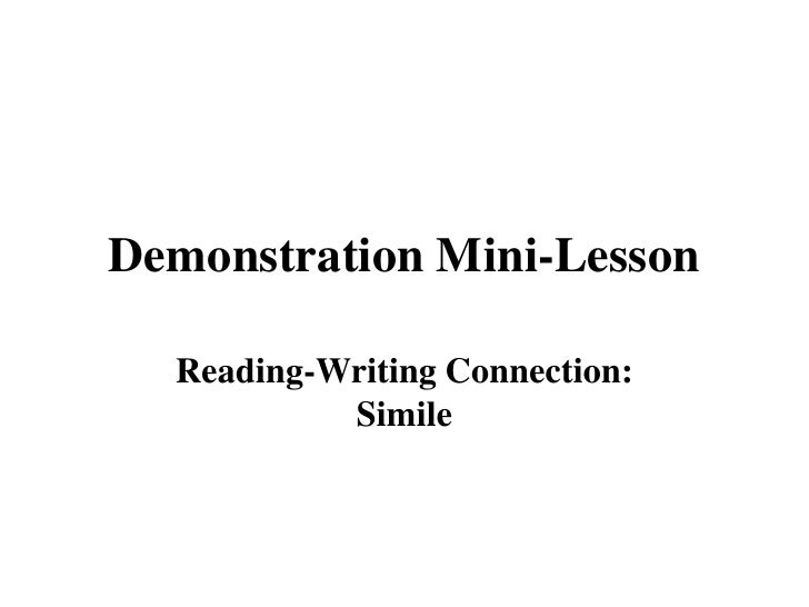 Demonstration Mini-Lesson<br />Reading-Writing Connection: Simile<br />