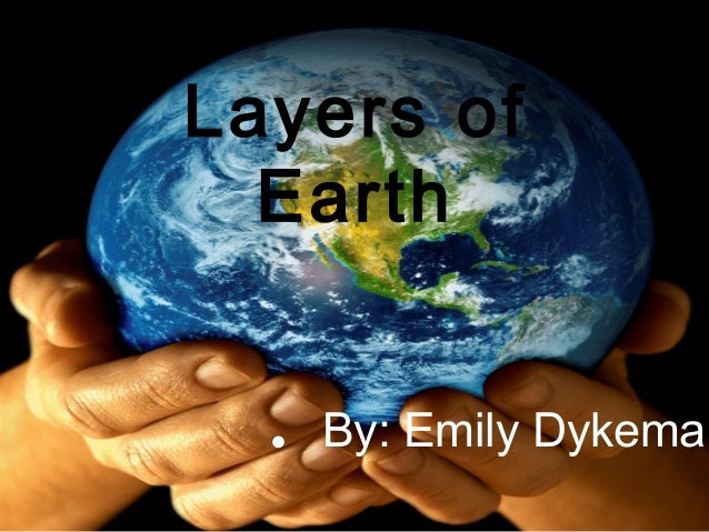 • By: Emily Dykema Layers of Earth