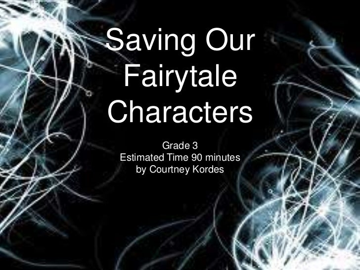 Saving Our FairytaleCharacters         Grade 3Estimated Time 90 minutes    by Courtney Kordes