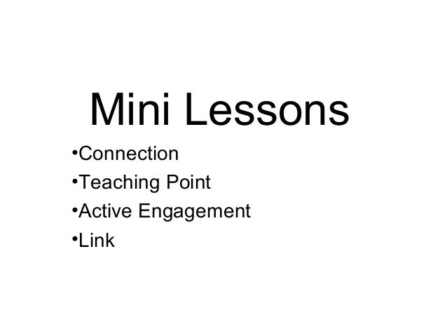 Mini Lessons •Connection •Teaching Point •Active Engagement •Link