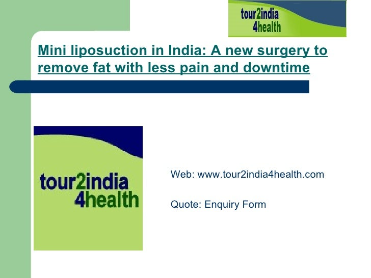 Mini liposuction in India: A new surgery to remove fat with less pain and downtime   <ul><li>Web:  www.tour2india4health.c...