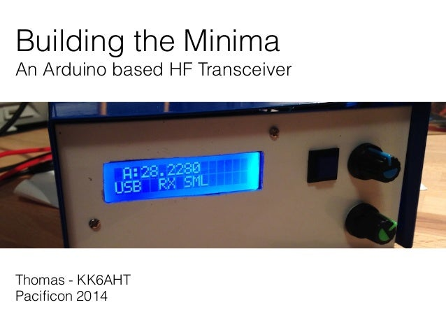 Building the Minima  An Arduino based HF Transceiver  Thomas - KK6AHT  Pacificon 2014