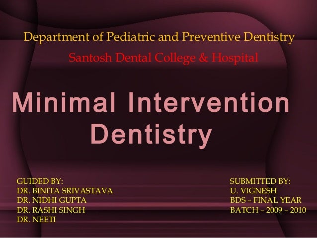 Minimal Intervention Dentistry Department of Pediatric and Preventive Dentistry SUBMITTED BY: U. VIGNESH BDS – FINAL YEAR ...
