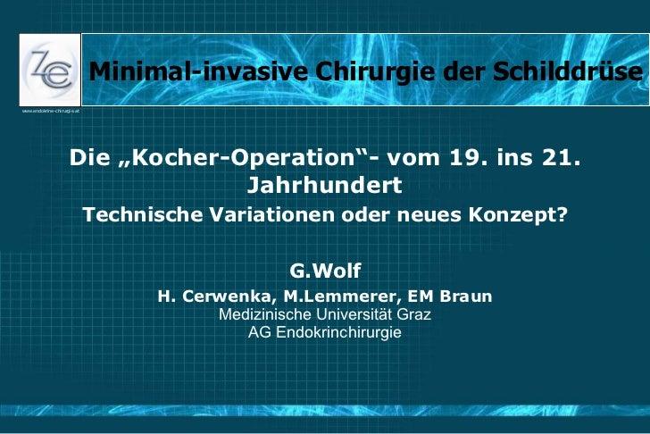 """Minimal-invasive Chirurgie der Schilddrüse Die """"Kocher-Operation""""- vom 19. ins 21. Jahrhundert Technische Variationen oder..."""