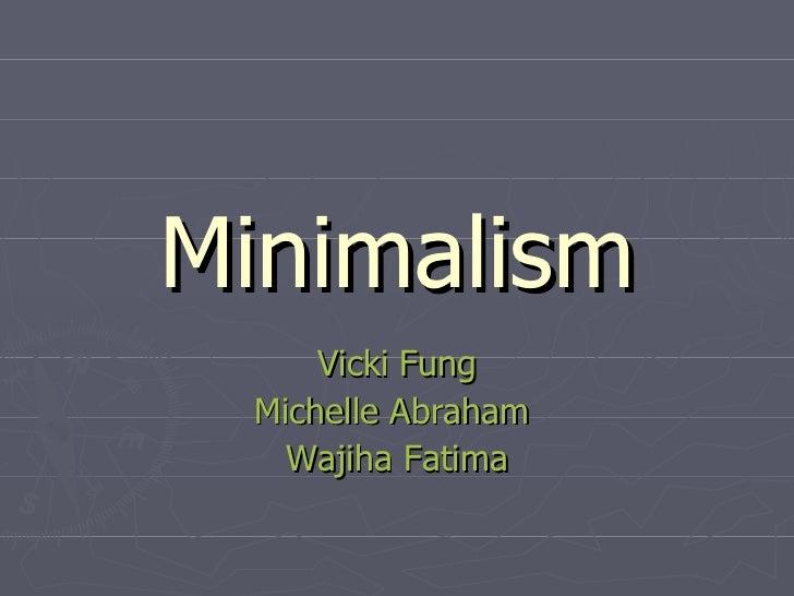 Minimalism Vicki Fung Michelle Abraham  Wajiha Fatima