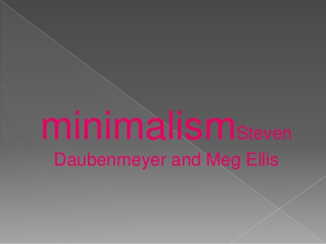 minimalismStevenDaubenmeyer and Meg Ellis