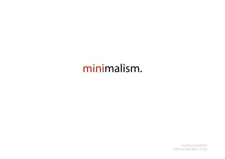 minimalism.                        usability roundtable               hartmut obendorf | 13.2.6