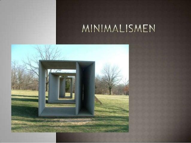 Som kunstnerisk bevegelse oppstod minimalismen iUSA på begynnelsen av 1960-tallet.Minimalisme beskriver ulike bevegelser,u...