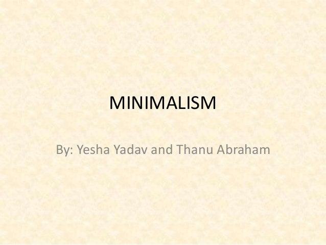 MINIMALISMBy: Yesha Yadav and Thanu Abraham