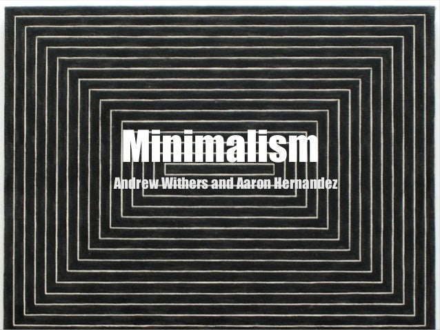 Minimalism powerpoint done for Minimal art slideshare