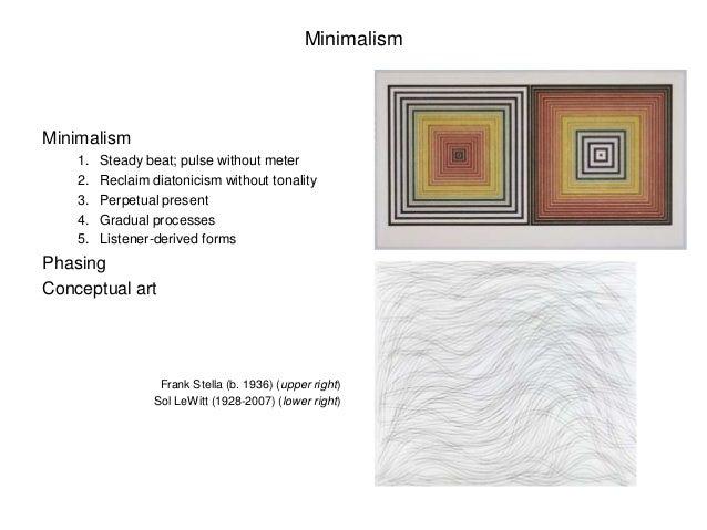MinimalismMinimalism    1.   Steady beat; pulse without meter    2.   Reclaim diatonicism without tonality    3.   Perpetu...