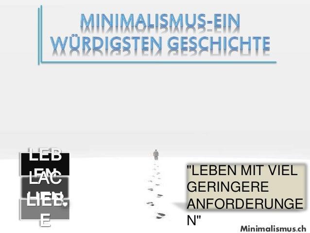 """LEB EN LIEB E """"LEBEN MIT VIEL GERINGERE ANFORDERUNGE N"""" Minimalismus.ch"""