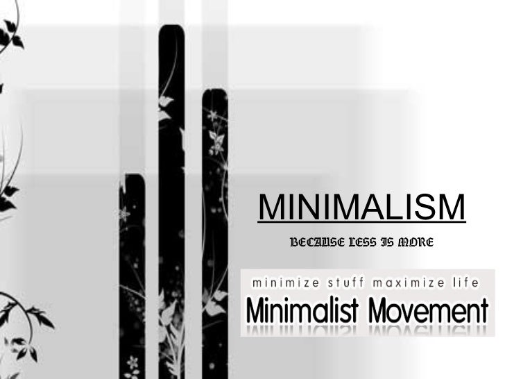 MINIMALISM BECAUSE LESS IS MORE