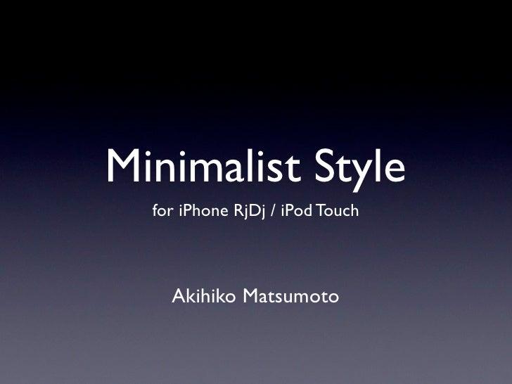 Minimalist Style   for iPhone RjDj / iPod Touch        Akihiko Matsumoto