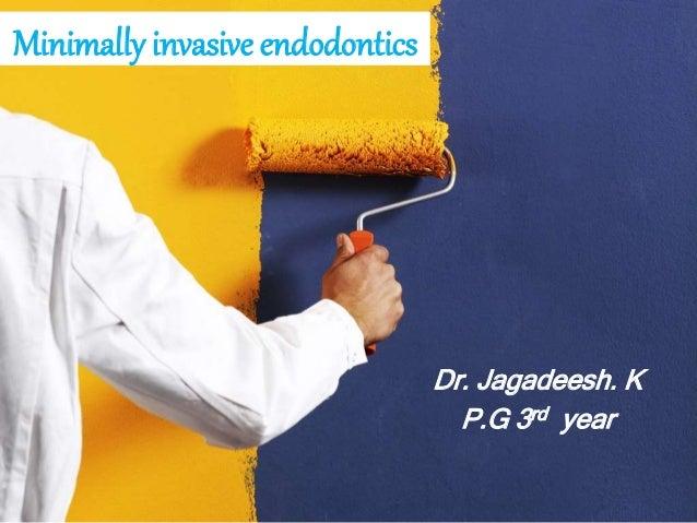 Minimally invasive endodontics Dr. Jagadeesh. K P.G 3rd year