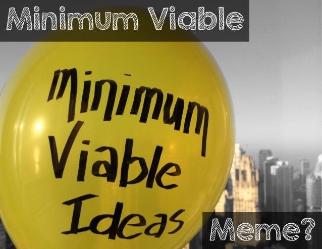 Minimum Viable  Meme?