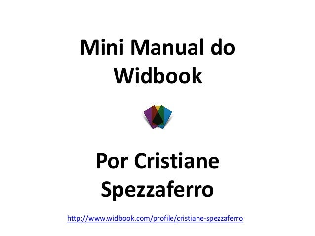 Mini Manual do Widbook Por Cristiane Spezzaferro http://www.widbook.com/profile/cristiane-spezzaferro