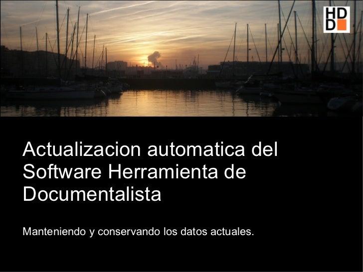 Actualizacion automatica delSoftware Herramienta deDocumentalistaManteniendo y conservando los datos actuales.