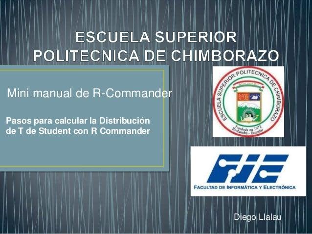 Mini manual de R-Commander Pasos para calcular la Distribución de T de Student con R Commander  Diego Llalau