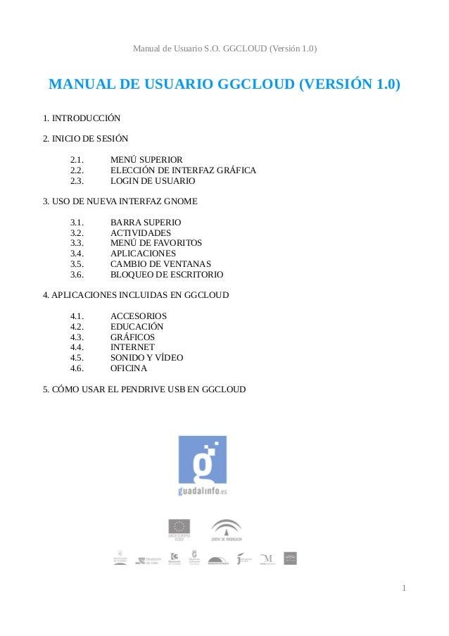 Manual de Usuario S.O. GGCLOUD (Versión 1.0)  MANUAL DE USUARIO GGCLOUD (VERSIÓN 1.0) 1. INTRODUCCIÓN 2. INICIO DE SESIÓN ...