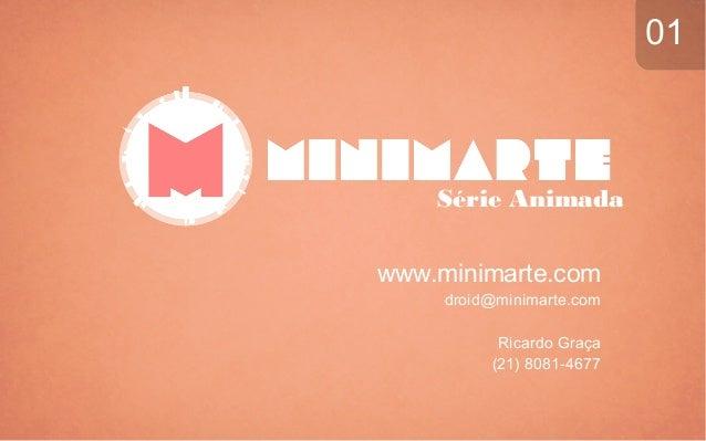 Série Animada www.minimarte.com droid@minimarte.com Ricardo Graça (21) 8081-4677 01
