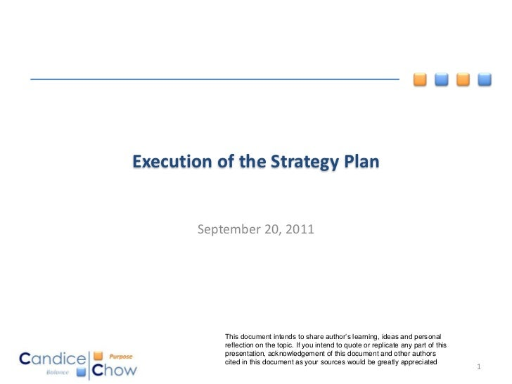 Execution of the Strategy Plan       September 20, 2011           This document intends to share author's learning, ideas ...