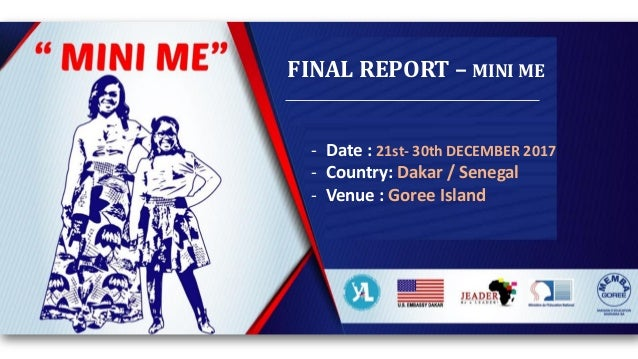 FINAL REPORT – MINI ME - Date : 21st- 30th DECEMBER 2017 - Country: Dakar / Senegal - Venue : Goree Island