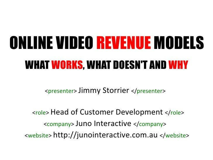 ONLINE VIDEO  REVENUE  MODELS WHAT  WORKS , WHAT DOESN'T AND  WHY < presenter >  Jimmy Storrier  </ presenter > < role >  ...