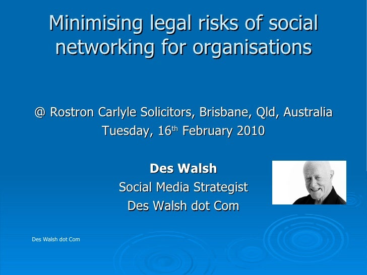 Minimising legal risks of social networking for organisations <ul><li>@ Rostron Carlyle Solicitors, Brisbane, Qld, Austral...
