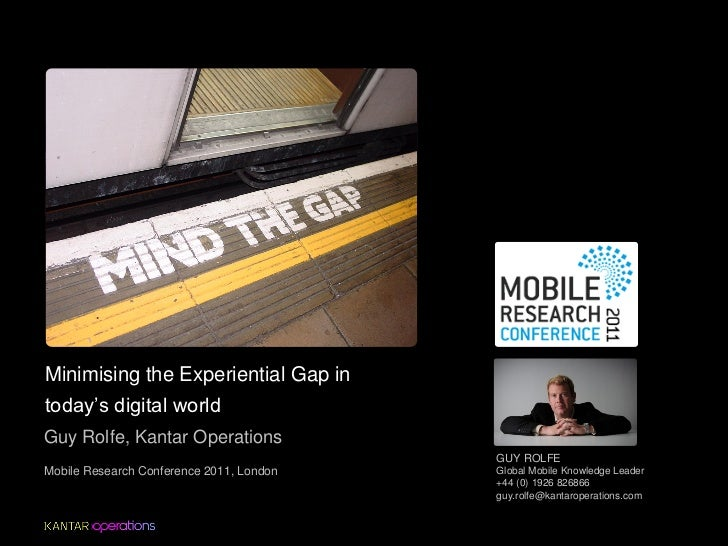 Minimising the Experiential Gap intoday's digital worldGuy Rolfe, Kantar Operations                                       ...