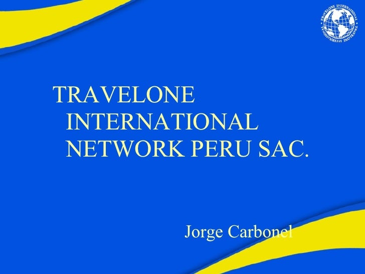 Jorge Carbonel <ul><li>TRAVELONE INTERNATIONAL NETWORK PERU SAC. </li></ul>