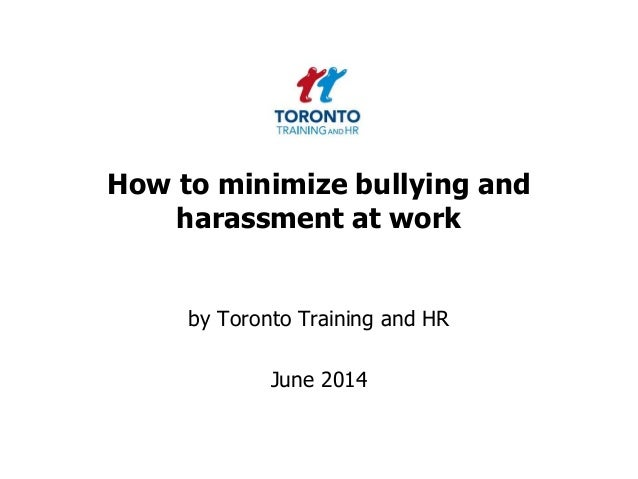 How to minimize bullying and harassment at work by Toronto Training and HR June 2014