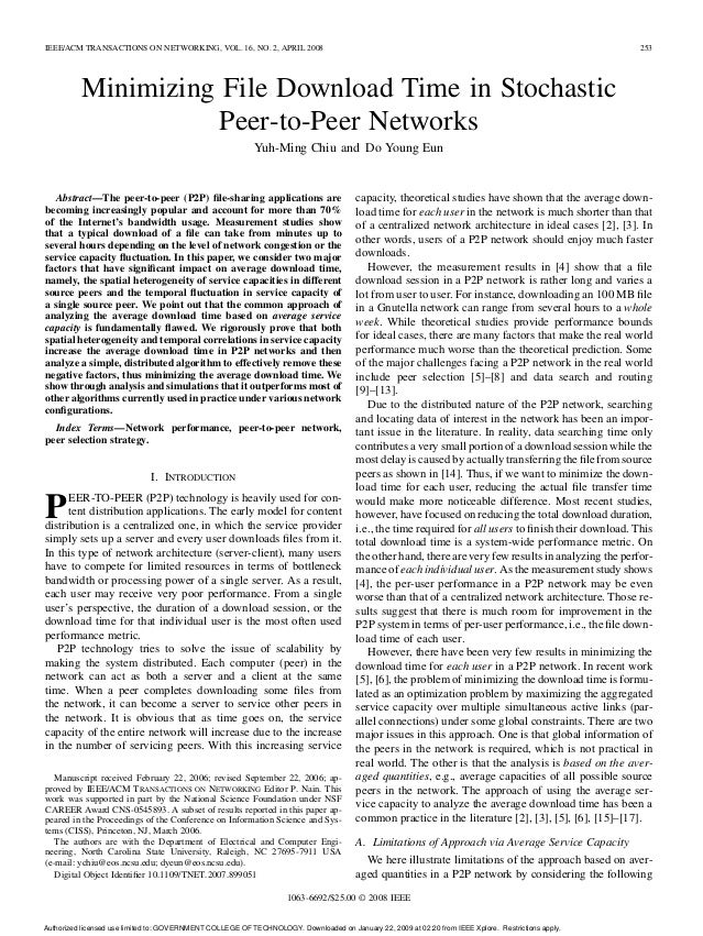 IEEE/ACM TRANSACTIONS ON NETWORKING, VOL. 16, NO. 2, APRIL 2008 253 Minimizing File Download Time in Stochastic Peer-to-Pe...