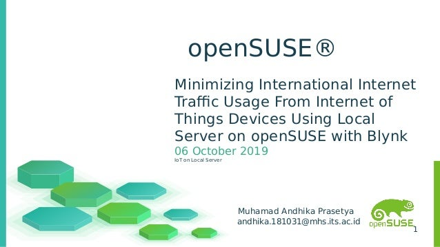 1 openSUSE® Minimizing International Internet Traffic Usage From Internet of Things Devices Using Local Server on openSUSE...