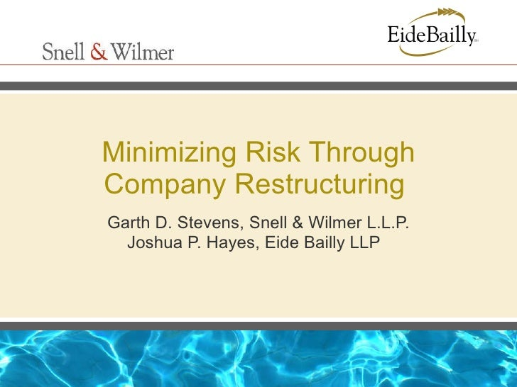 Minimizing Risk Through Company Restructuring  Garth D. Stevens, Snell & Wilmer L.L.P. Joshua P. Hayes, Eide Bailly LLP