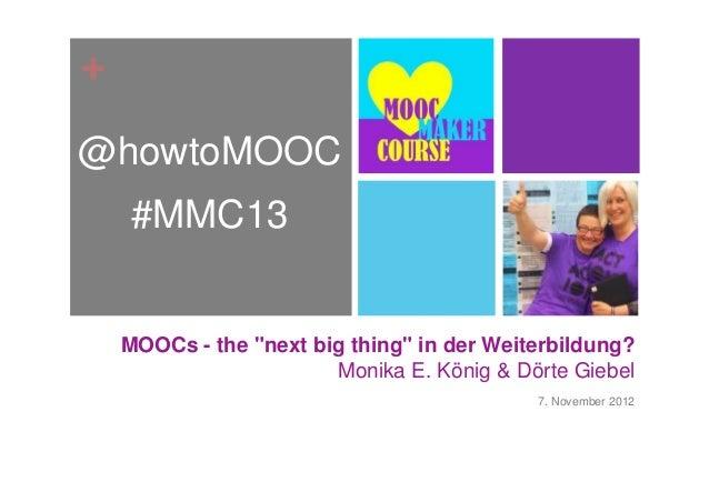 "+@howtoMOOC     #MMC13    MOOCs - the ""next big thing"" in der Weiterbildung?                        Monika E. König & Dört..."