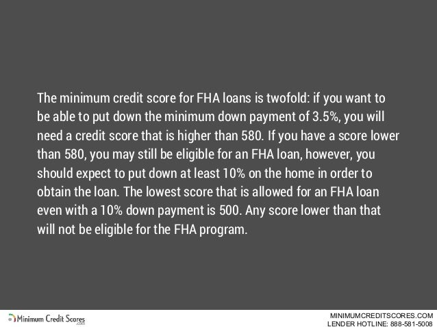 The minimum credit score for FHA loans is twofold: if you want to be able to put down the minimum down payment of 3.5%, yo...