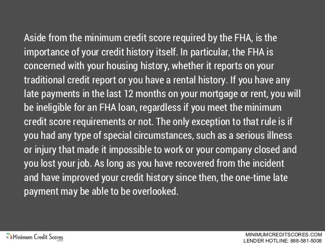 Aside from the minimum credit score required by the FHA, is the importance of your credit history itself. In particular, t...