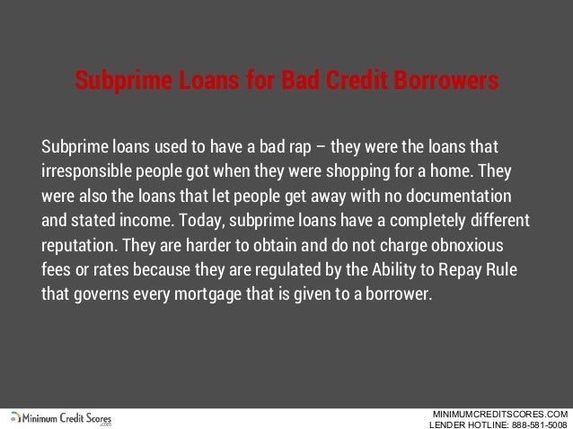 Subprime Loans for Bad Credit Borrowers Subprime loans used to have a bad rap – they were the loans that irresponsible peo...