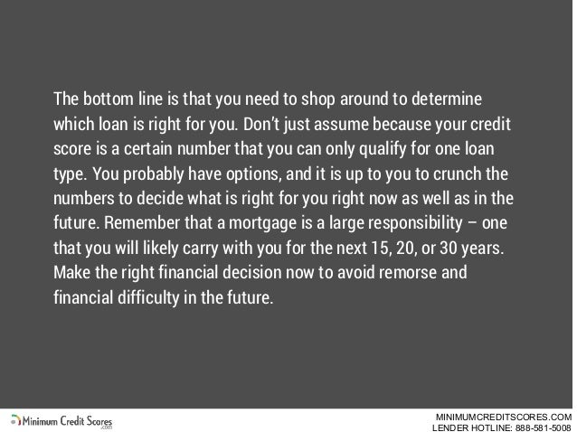 The bottom line is that you need to shop around to determine which loan is right for you. Don't just assume because your c...