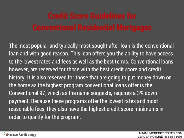 Credit Score Guidelines for Conventional Residential Mortgages The most popular and typically most sought after loan is th...