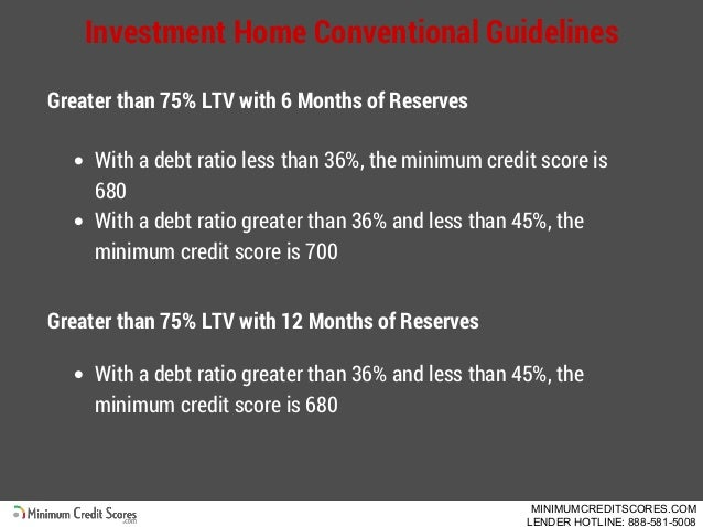 Investment Home Conventional Guidelines Greater than 75% LTV with 6 Months of Reserves With a debt ratio less than 36%, th...