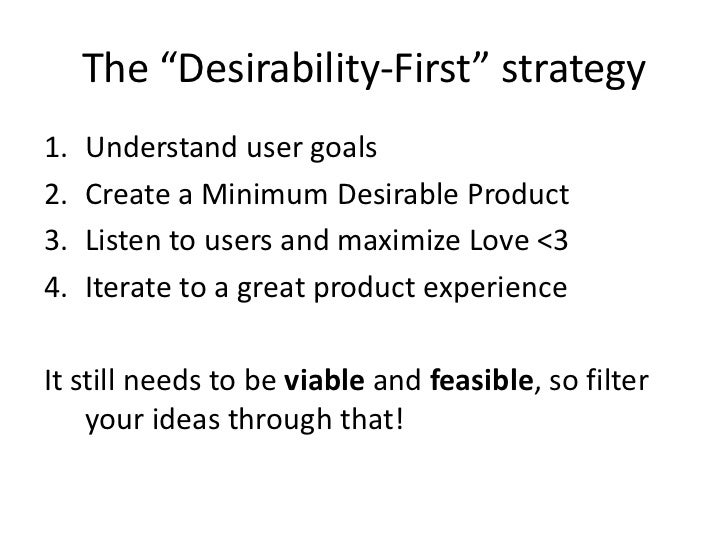 "The ""Desirability-First"" strategy<br />Understand user goals<br />Create a Minimum Desirable Product<br />Listen to users ..."