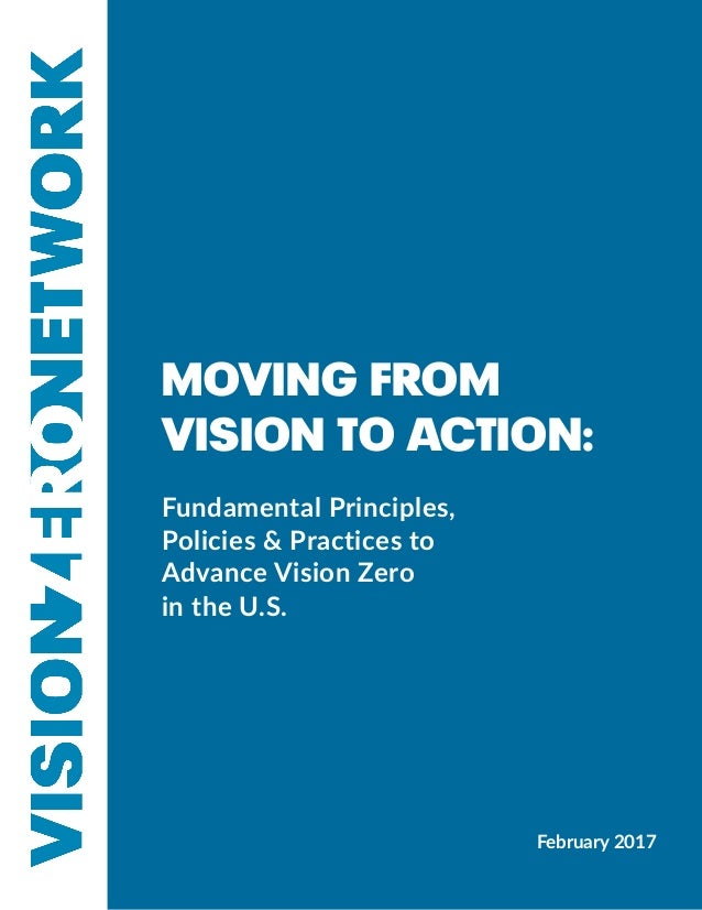 1 MOVING FROM VISION TO ACTION: Fundamental Principles, Policies & Practices to Advance Vision Zero in the U.S. February 2...