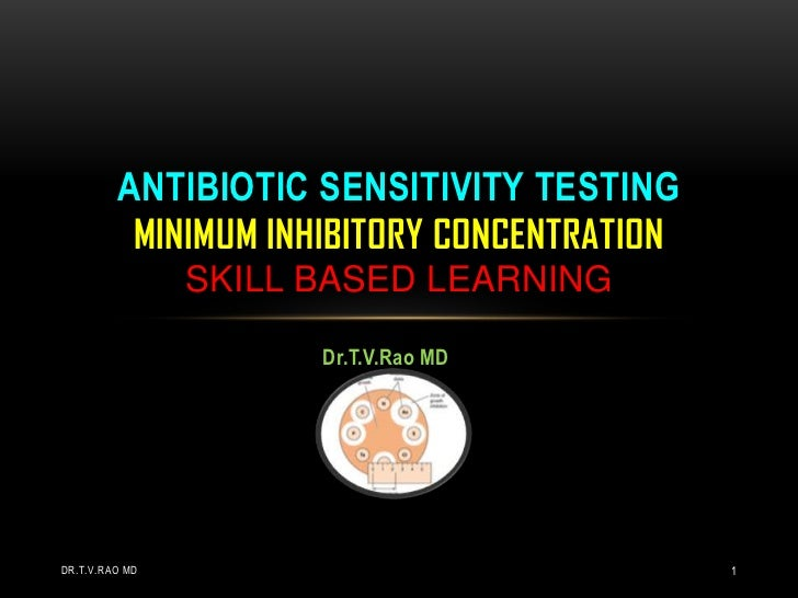 Dr.T.V.Rao MD<br />Antibiotic Sensitivity testing Minimum inhibitory concentrationskill based learning<br />Dr.T.V.Rao MD<...